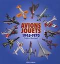 Frédéric Marchand - Avions-jouets 1945-1970.