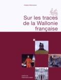 Frédéric Marchesani - Sur les traces de la Wallonie française.