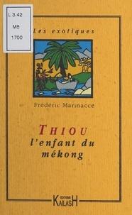 Frédéric Marinacce - Thiou l'enfant du Mékong.