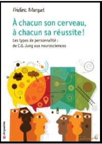 Frédéric Marquet - A chacun son cerveau, à chacun sa réussite ! - Les types de personnalité : de C.G. Jung aux neurosciences.
