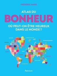 Frédéric Mars - Atlas du bonheur - Où peut-on être heureux dans le monde ?.