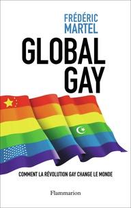 Frédéric Martel - Global gay - Comment la révolution gay change le monde.
