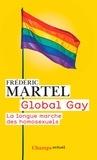 Frédéric Martel - Global Gay - La longue marche des homosexuels.