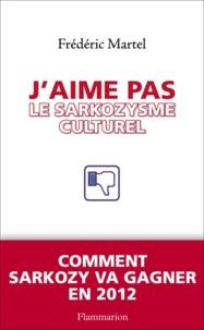 Frédéric Martel - J'aime pas le sarkozysme culturel.