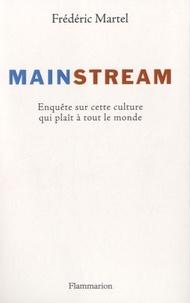 Frédéric Martel - Mainstream - Enquête sur cette culture qui plaît à tout le monde.