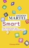 Frédéric Martel - Smart - Ces internets qui nous rendent intelligents.