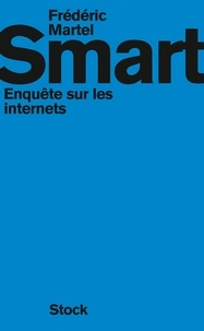 Frédéric Martel - Smart - Enquête sur les internets.
