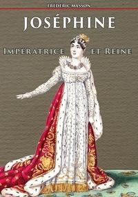 Frédéric Masson - Joséphine impératrice et reine.