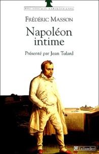 Frédéric Masson - Napoléon intime - Napoléon chez lui, la journée de l'empereur aux Tuileries.