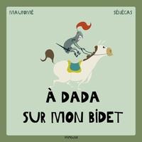 Frédéric Maupomé et Stéphane Sénégas - A dada sur mon bidet.