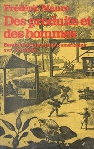 Frédéric Mauro et  Centre de recherches historiqu - Des produits et des hommes - Essais historiques latino-américains, XVI-XXe siècles.