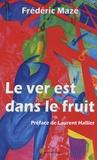 Frédéric Mazé - Le ver est dans le fruit.