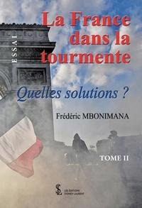 Frédéric Mbonimana - La France dans la tourmente - Tome 2 : Quelles solutions ?.