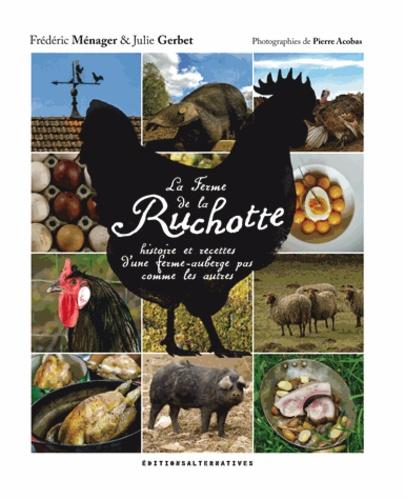 Frédéric Ménager et Julie Gerbet - La ferme de la Ruchotte - Histoire et recettes d'une ferme-auberge pas comme les autres.