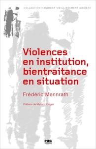 Frédéric Mennrath - Violences en institution, bientraitance en situation.