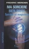 Frédéric Méridien - Ma sorcière bien payée : spirites et magiciens.