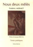 Frédéric Mermet - Nous deux mêlés.