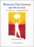 Frédéric Mermet - Retrouvez l'être heureux qui vit en vous - Un travail sur soi, une expérience vécue.