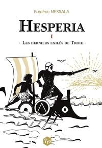 Frédéric Messala - Hesperia Tome 1 : Les derniers exilés de Troie.