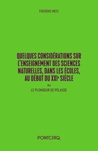 Frédéric Metz - Quelques considérations sur l'enseignement des sciences naturelles, dans les écoles, au début du XXIe siècle - Le plongeur de Pélasge.