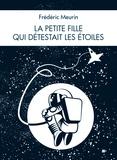Frédéric Meurin - La petite fille qui détestait les étoiles.