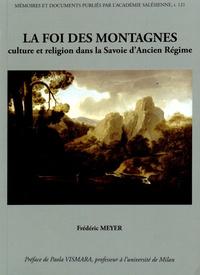 Frédéric Meyer - La foi des montagnes - Culture et religion dans la Savoie d'Ancien Régime.