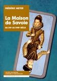 Frédéric Meyer - La Maison de Savoie du XVIe au XVIIIe siecle - Images d'une dynastie.