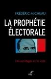 Frédéric Micheau et Frédéric Micheau - La prophétie électorale - Les sondages et le vote.
