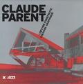 Frédéric Migayrou et Francis Rambert - Claude Parent - L'oeuvre construite, l'oeuvre graphique.