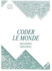 Frédéric Migayrou - Coder le monde - Mutations/Créations.