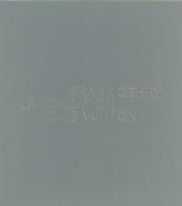 Frédéric Migayrou - Frank Gehry - La Fondation Louis Vuitton.