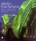 Frédéric Migayrou - Jakob + MacFarlane - Les Docks.