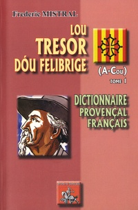 Lou tresor dou Felibrige - Dictionnaire provençal-français Tome 1 (A-Cou).pdf