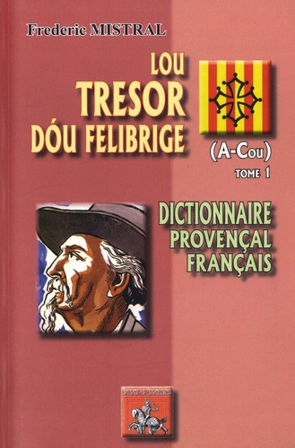 Frédéric Mistral - Lou tresor dou Felibrige - Dictionnaire provençal-français Tome 1 (A-Cou).