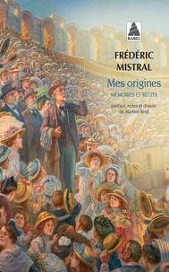 Frédéric Mistral - Mes origines - Mémoires et récits.
