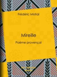 Frédéric Mistral - Mireille - Poème provençal.