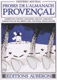 Frédéric Mistral et Pierre Devoluy - Proses de l'almanach provençal - Gerbes de contes, légendes, récits, fabliaux, sornettes de ma mère l'oie, facéties, devis divers.