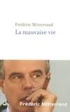 Frédéric Mitterrand - La mauvaise vie.