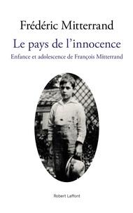 Frédéric Mitterrand - Le pays de l'innocence - Enfance et adolescence de François Mitterrand.
