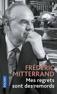 Frédéric Mitterrand - Mes regrets sont des remords.