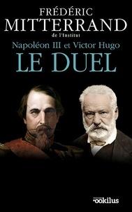 Frédéric Mitterrand - Napoléon III et Victor Hugo, le duel.