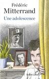 Frédéric Mitterrand - Une adolescence.
