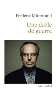 Frédéric Mitterrand - Une drôle de guerre.