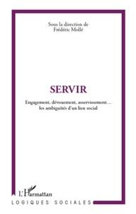 Frédéric Mollé - Servir - Engagement, dévouement, asservissement... Les ambiguïtés d'un lien social.