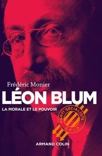 Frédéric Monier - Léon Blum - La morale et le pouvoir.