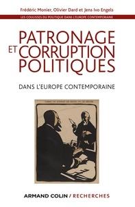 Frédéric Monier et Olivier Dard - Les coulisses du politique à l'époque contemporaine - Tome 2, Patronage et corruption politiques dans l'Europe contemporaine.