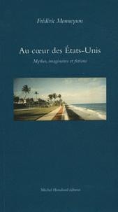 Frédéric Monneyron - Au coeur des Etats-Unis - Mythes, imaginaires et fictions.