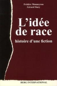 Frédéric Monneyron et Gérard Siary - L'idée de race - Histoire d'une fiction.