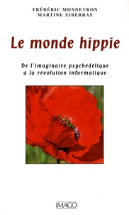 Frédéric Monneyron et Martine Xiberras - Le monde hippie - De l'imaginaire psychédélique à la révolution informatique.