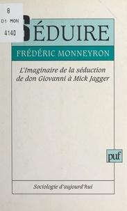 Frédéric Monneyron et Georges Balandier - Séduire - L'imaginaire de la séduction, de don Giovanni à Mick Jagger.